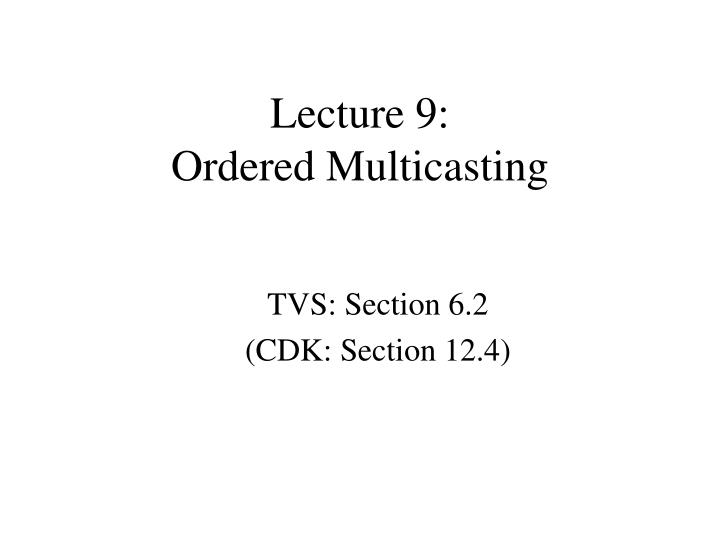 lecture 9 ordered multicasting n.