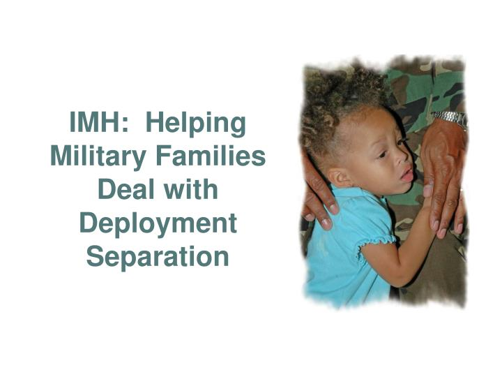 IMH:  Helping Military Families Deal with Deployment Separation