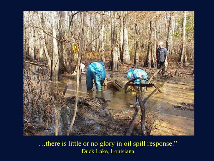 …there is little or no glory in oil spill response.""