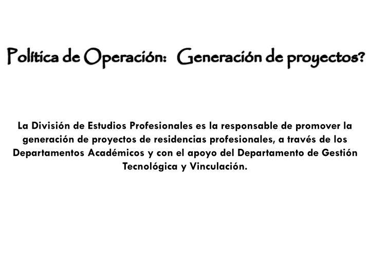 Política de Operación:   Generación de proyectos?