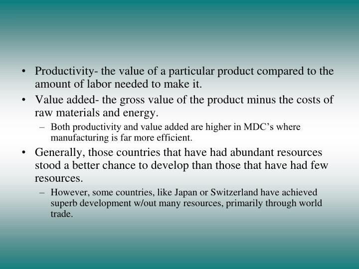 Productivity- the value of a particular product compared to the amount of labor needed to make it.