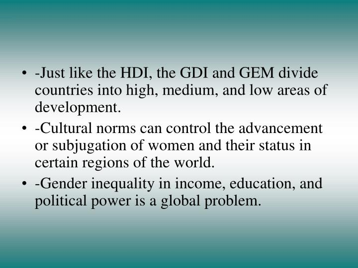 -Just like the HDI, the GDI and GEM divide countries into high, medium, and low areas of development.