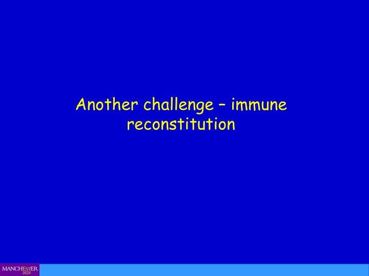 Another challenge – immune reconstitution