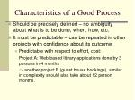 characteristics of a good process