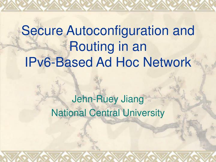 secure autoconfiguration and routing in an ipv6 based ad hoc network n.