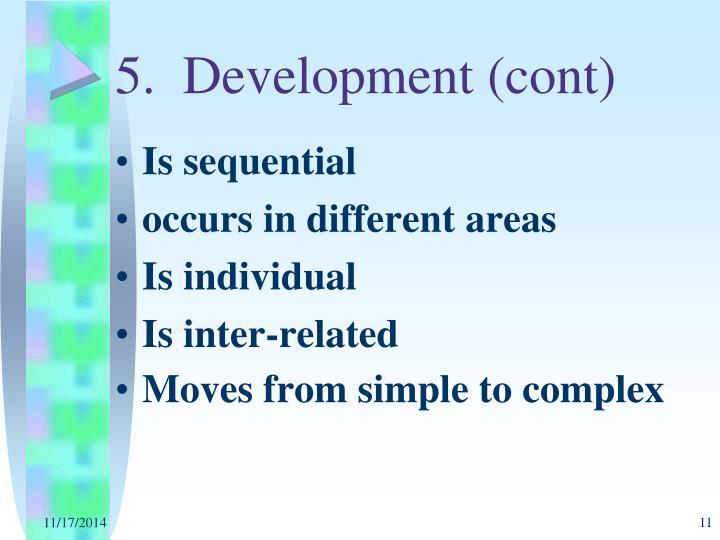 5.  Development (cont)