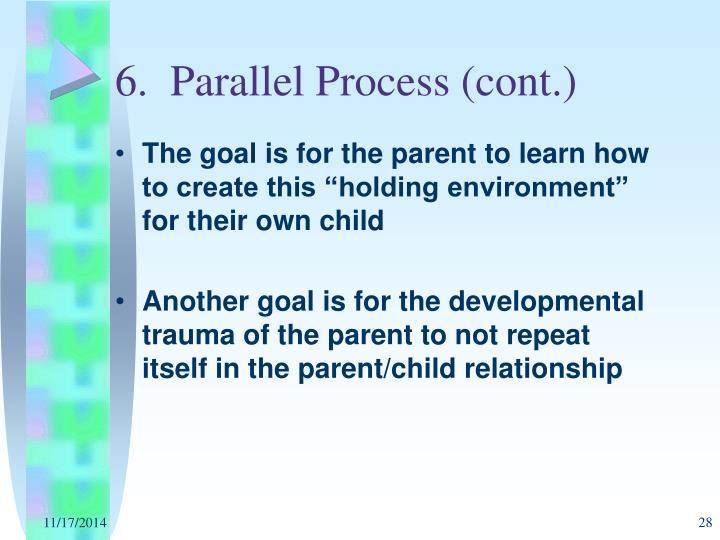 6.  Parallel Process (cont.)