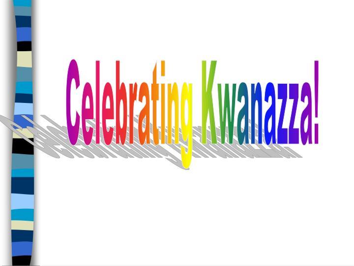 Celebrating Kwanazza!
