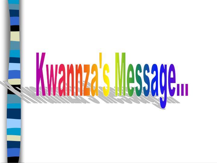 Kwannza's Message...
