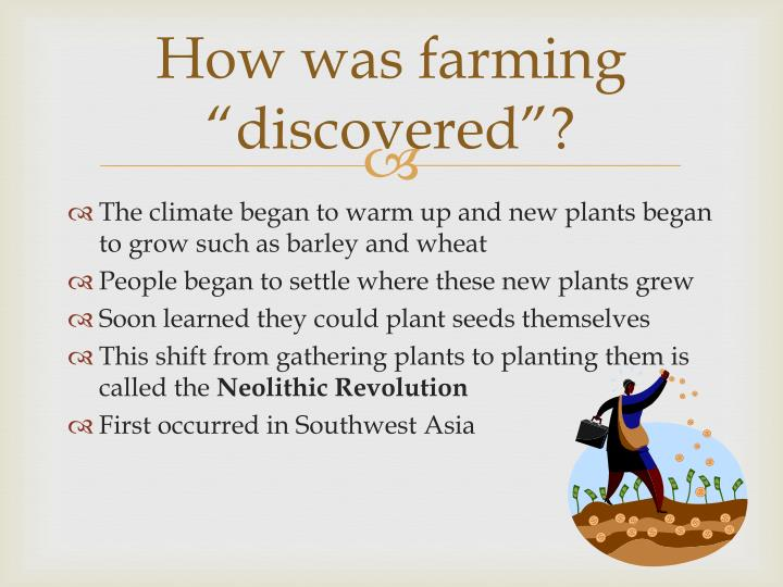 """How was farming """"discovered""""?"""