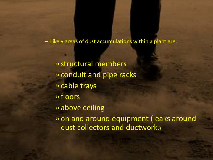 Likely areas of dust accumulations within a plant are: