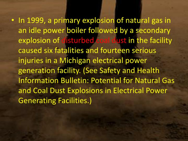 In 1999, a primary explosion of natural gas in an idle power boiler followed by a secondary explosio...