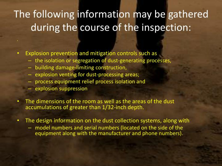 The following information may be gathered during the course of the inspection:
