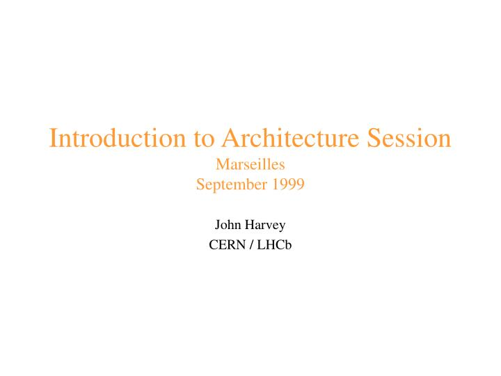 PPT - Introduction to Architecture Session Marseilles September 1999