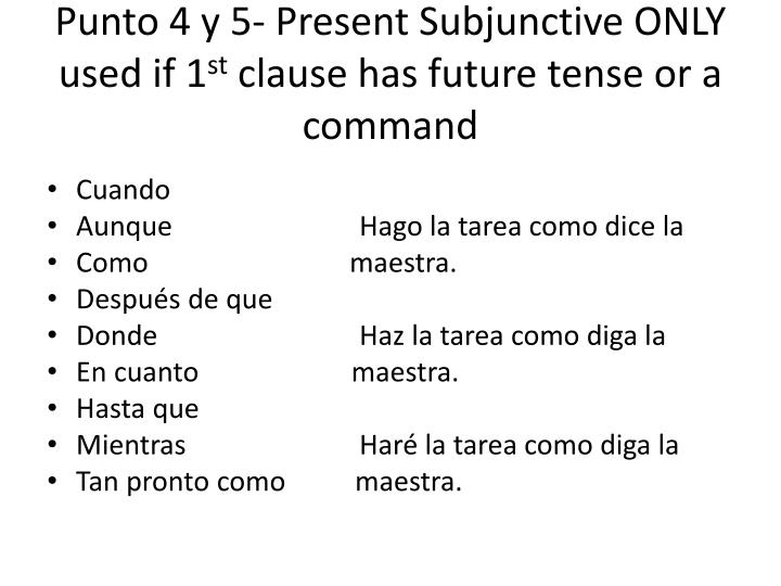 Punto 4 y 5- Present Subjunctive ONLY used if 1