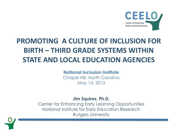 Promoting  a Culture of Inclusion for Birth – Third Grade Systems Within State and Local Education...