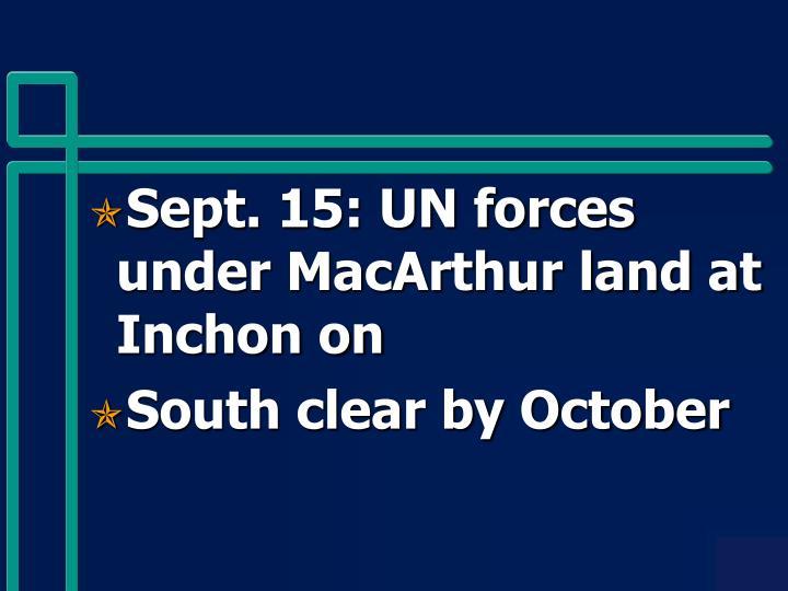 Sept. 15: UN forces under MacArthur land at Inchon on