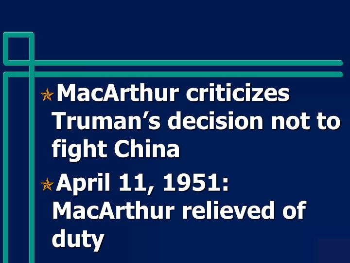 MacArthur criticizes Truman's decision not to fight China