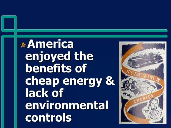 America enjoyed the benefits of cheap energy & lack of environmental controls