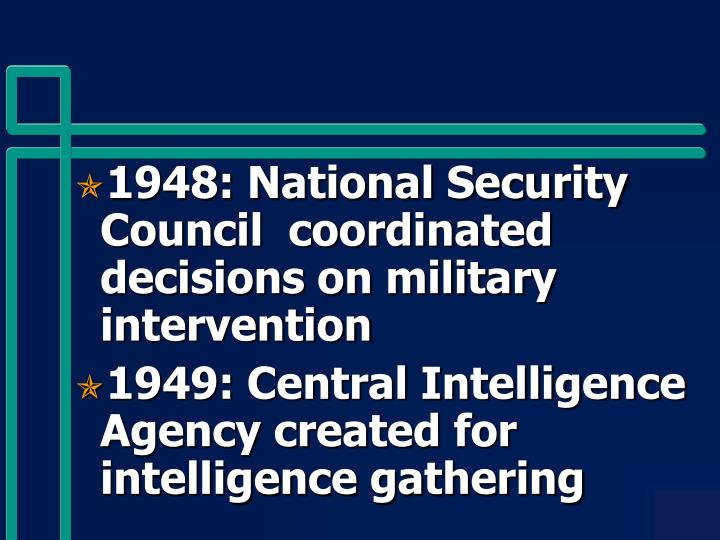 1948: National Security Council  coordinated decisions on military intervention