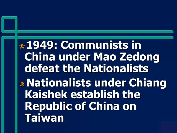 1949: Communists in China under Mao Zedong defeat the Nationalists