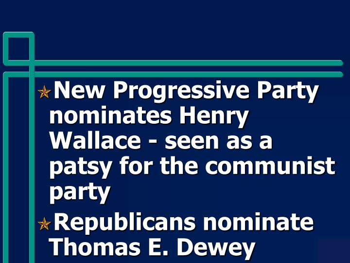New Progressive Party nominates Henry Wallace - seen as a patsy for the communist party