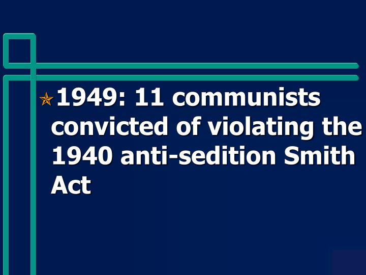 1949: 11 communists convicted of violating the 1940 anti-sedition Smith Act