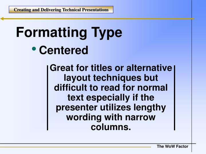 Great for titles or alternative layout techniques but difficult to read for normal text especially if the presenter utilizes lengthy wording with narrow columns.