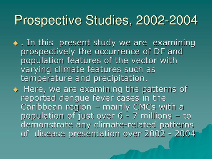 Prospective Studies, 2002-2004
