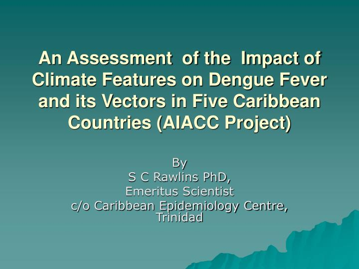An Assessment  of the  Impact of Climate Features on Dengue Fever and its Vectors in Five Caribbean ...