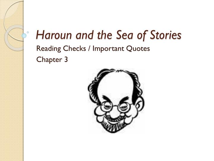 heroun and the sea of stories Haroun and the sea of stories begins as a young boy, haroun khalifa, lives with his parents, rashid and soraya rashid is a famous storyteller rashid is a famous storyteller however, his mother is soon enticed to leave home by their neighbor mr sengupta.