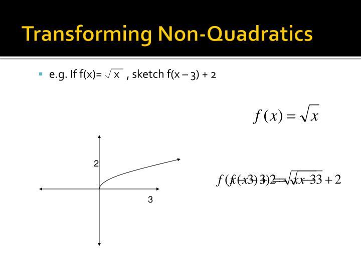 Transforming Non-Quadratics