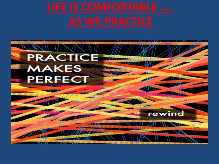 LIFE IS COMFORTABLE ….