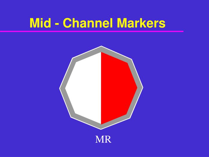 Mid - Channel Markers