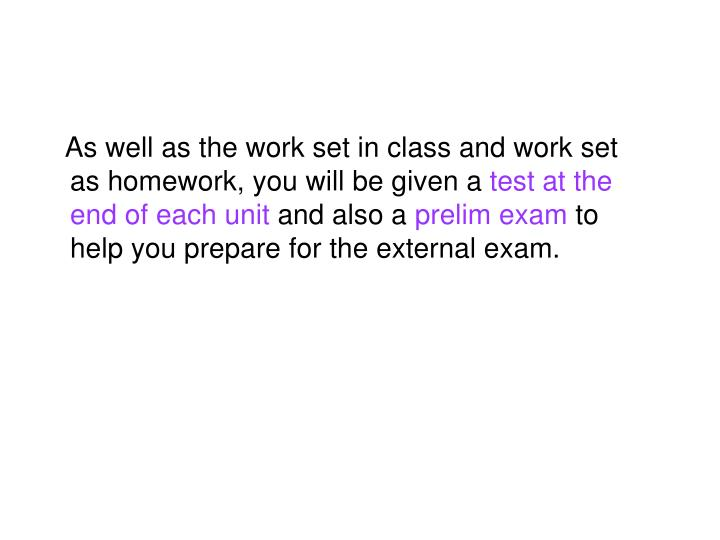 As well as the work set in class and work set as homework, you will be given a
