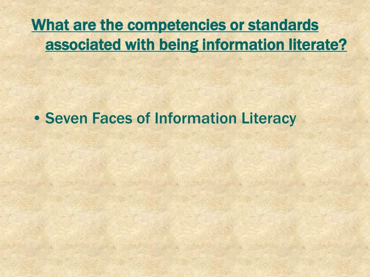 What are the competencies or standards associated with being information literate?