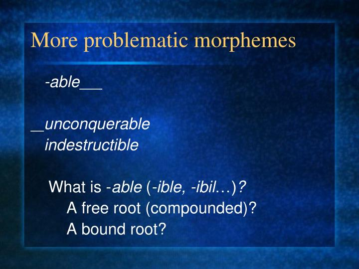 More problematic morphemes