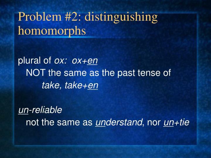 Problem #2: distinguishing homomorphs