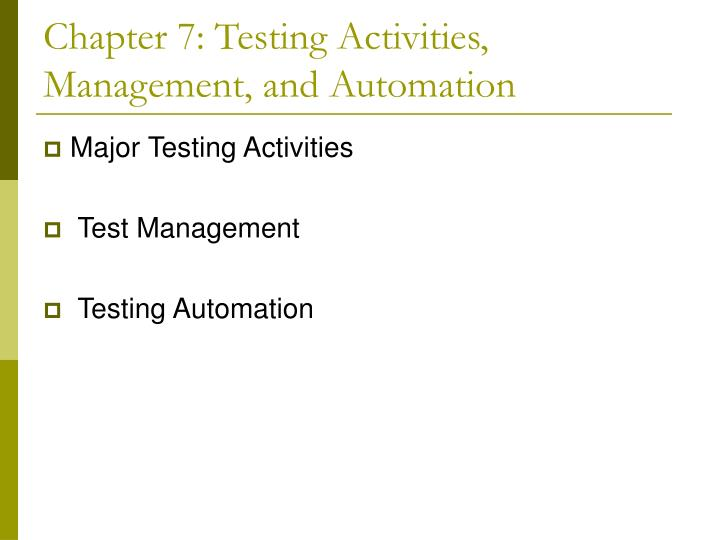 Chapter 7 testing activities management and automation