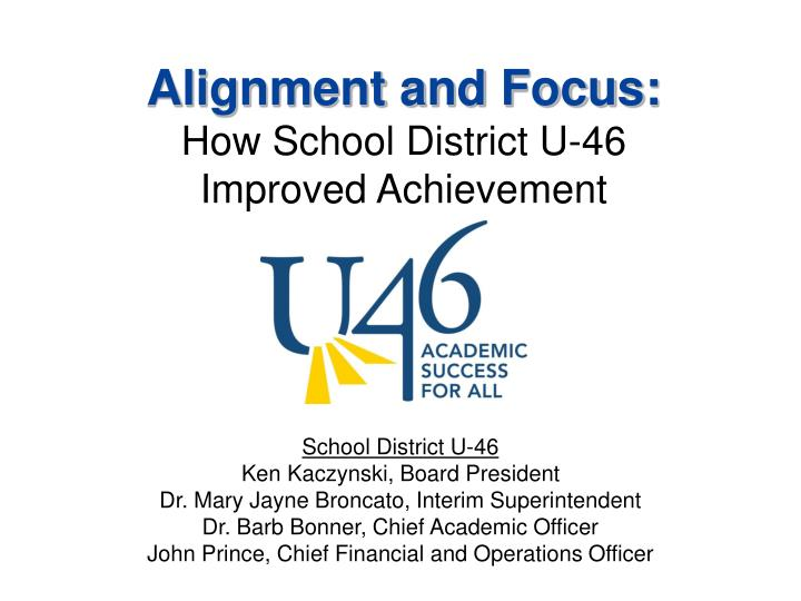 Alignment and focus how school district u 46 improved achievement