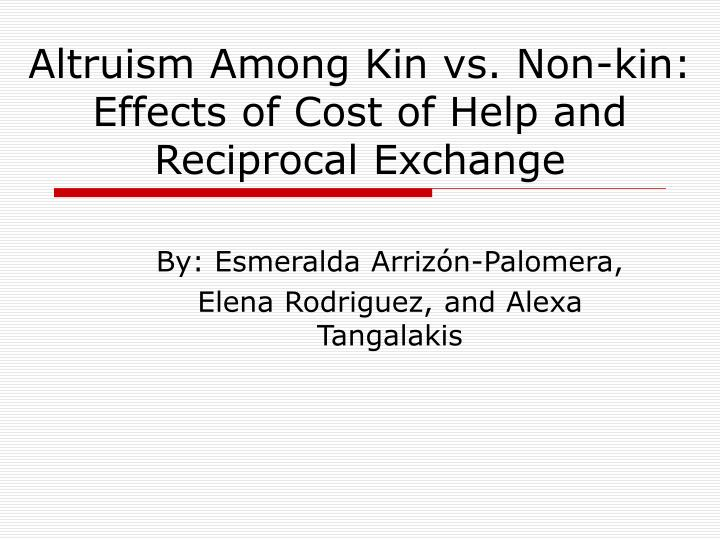 Altruism among kin vs non kin effects of cost of help and reciprocal exchange