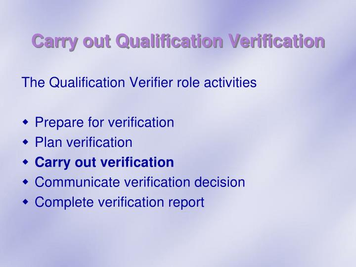 Carry out Qualification Verification