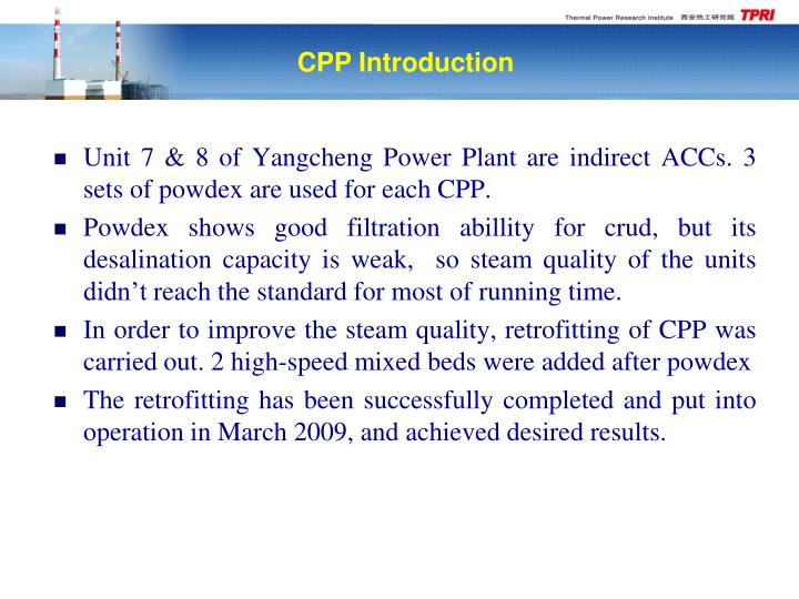 Unit 7 & 8 of Yangcheng Power Plant are indirect ACCs. 3 sets of powdex are used for each CPP.