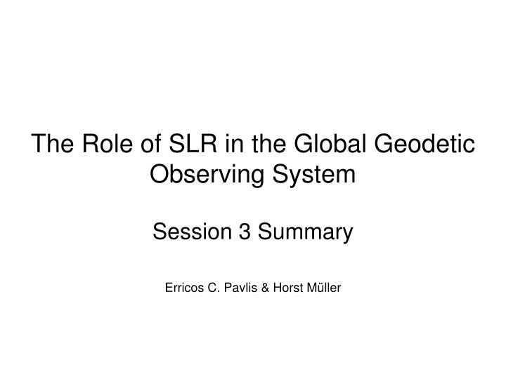 The role of slr in the global geodetic observing system