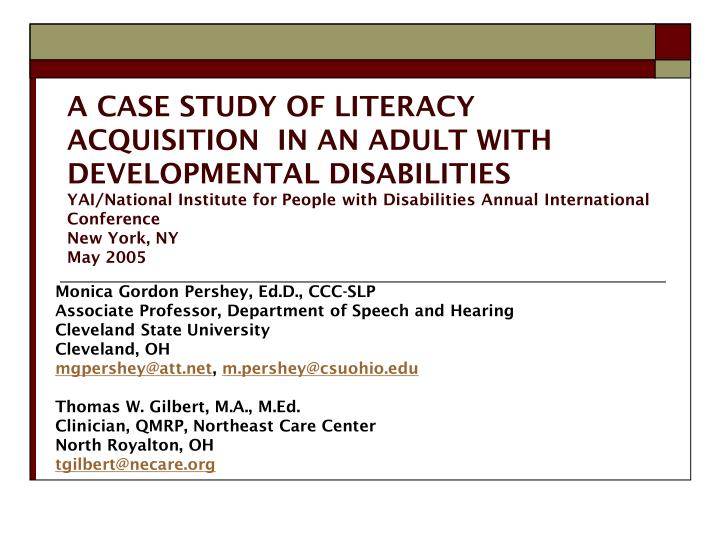 A CASE STUDY OF LITERACY ACQUISITION  IN AN ADULT WITH DEVELOPMENTAL DISABILITIES