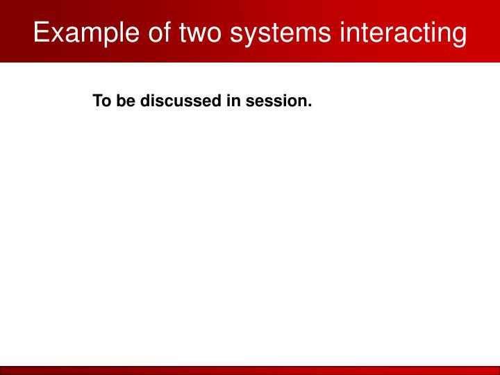 Example of two systems interacting