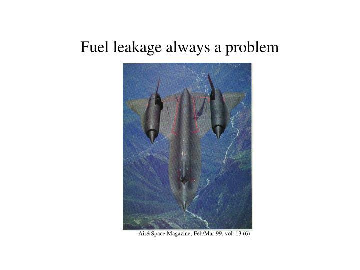 Fuel leakage always a problem