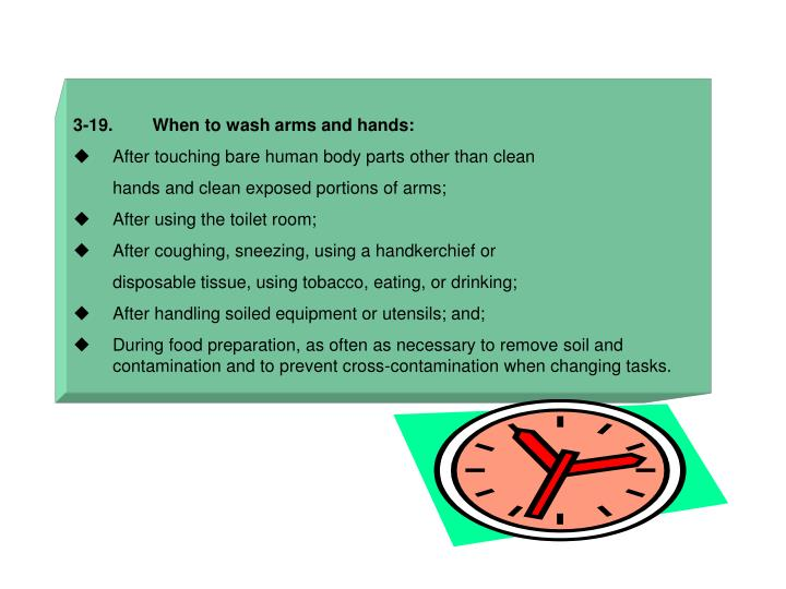 3-19.        When to wash arms and hands: