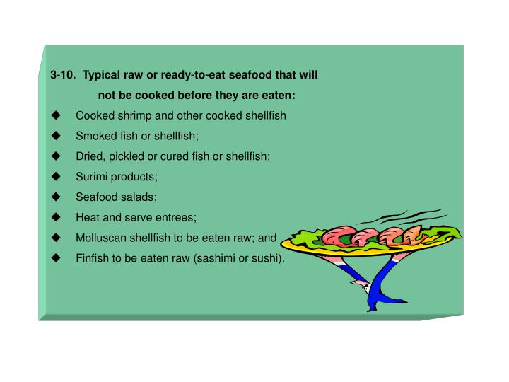 3-10.  Typical raw or ready-to-eat seafood that will