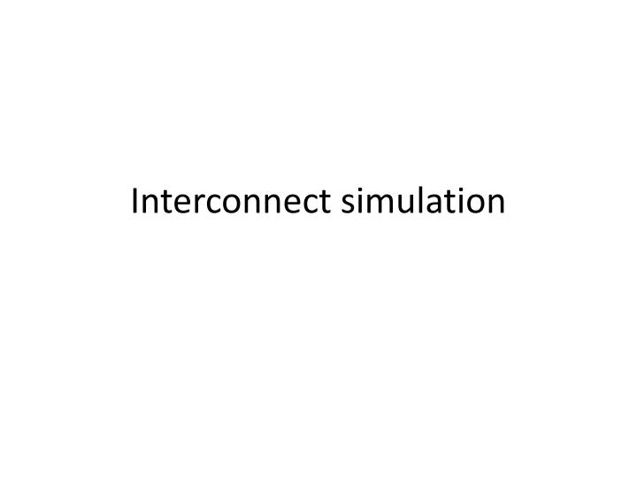 Interconnect simulation